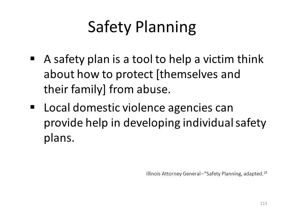 Safety Planning A safety plan is a tool to help a victim think about how to protect [themselves and their family] from abuse.